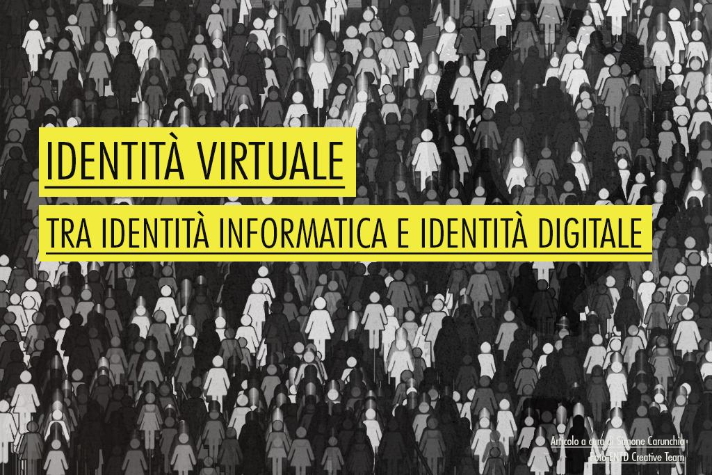 Identità virtuale tra identità informatica (privata) e identità digitale (pubblica)